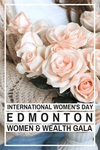 International Women's Day March 8, 2018 | Edmonton Women & Wealth Gala Event