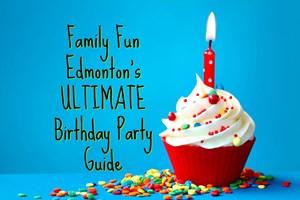 Family Fun Edmonton's ULTIMATE Birthday Party Guide