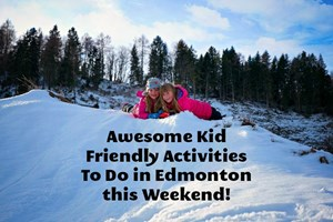 Awesome Kid Friendly Activities To Do in Edmonton this Weekend! (March 2-4)