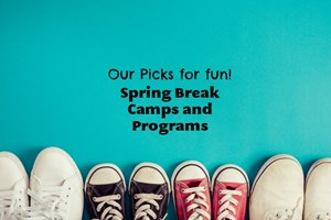 Our Picks for Fun! Spring Break Camps and Programs