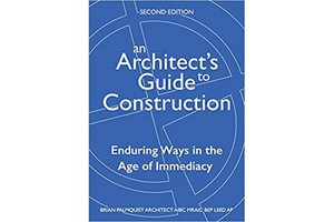 Book Review –  An Architect's Guide to Construction: Enduring Ways in the Age of Immediacy