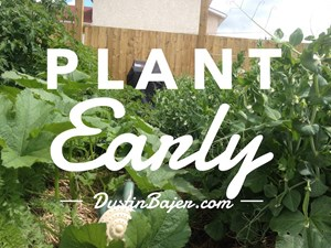 Don't Wait. Plant Your Garden Early.