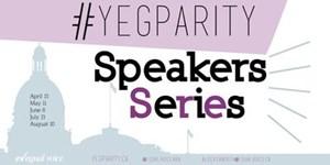 #YEGparity Speaker Series