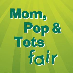 Mom, Pop & Tots Fair
